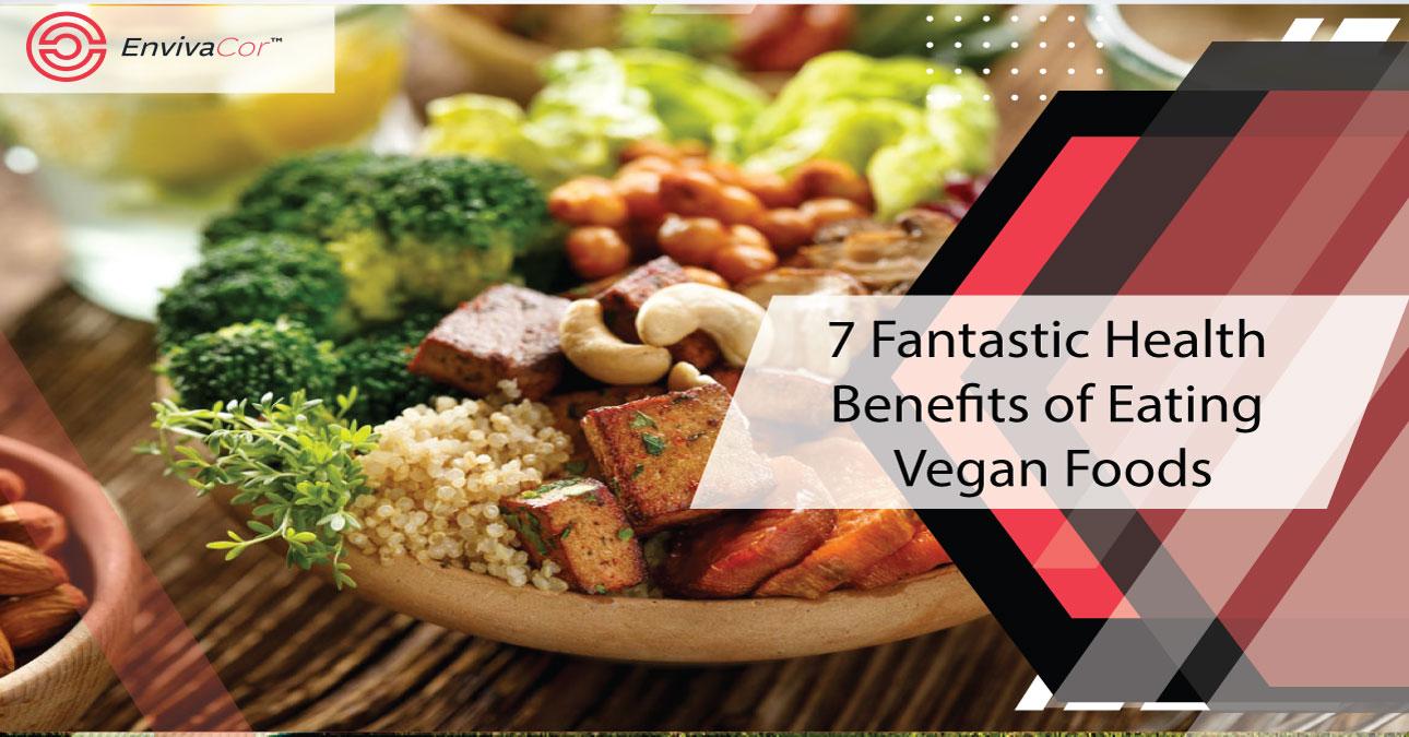 7 Fantastic Health Benefits of Eating Vegan Foods