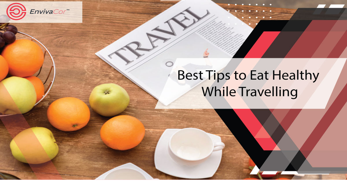 Best Tips to Eat Healthy While Travelling