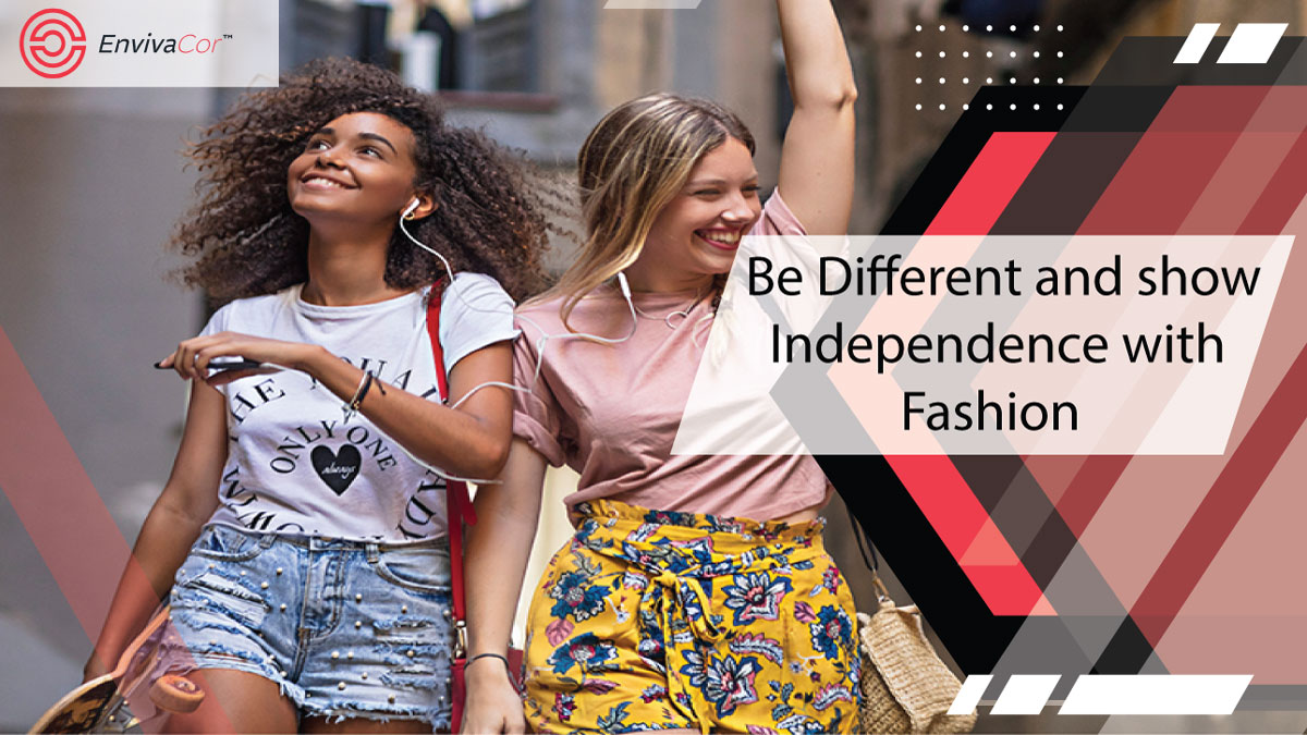 Be Different and show Independence with Fashion