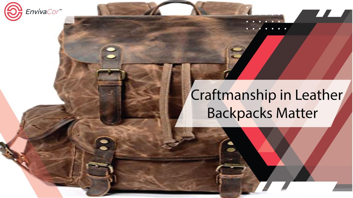 Craftmanship in Leather Backpacks Matter