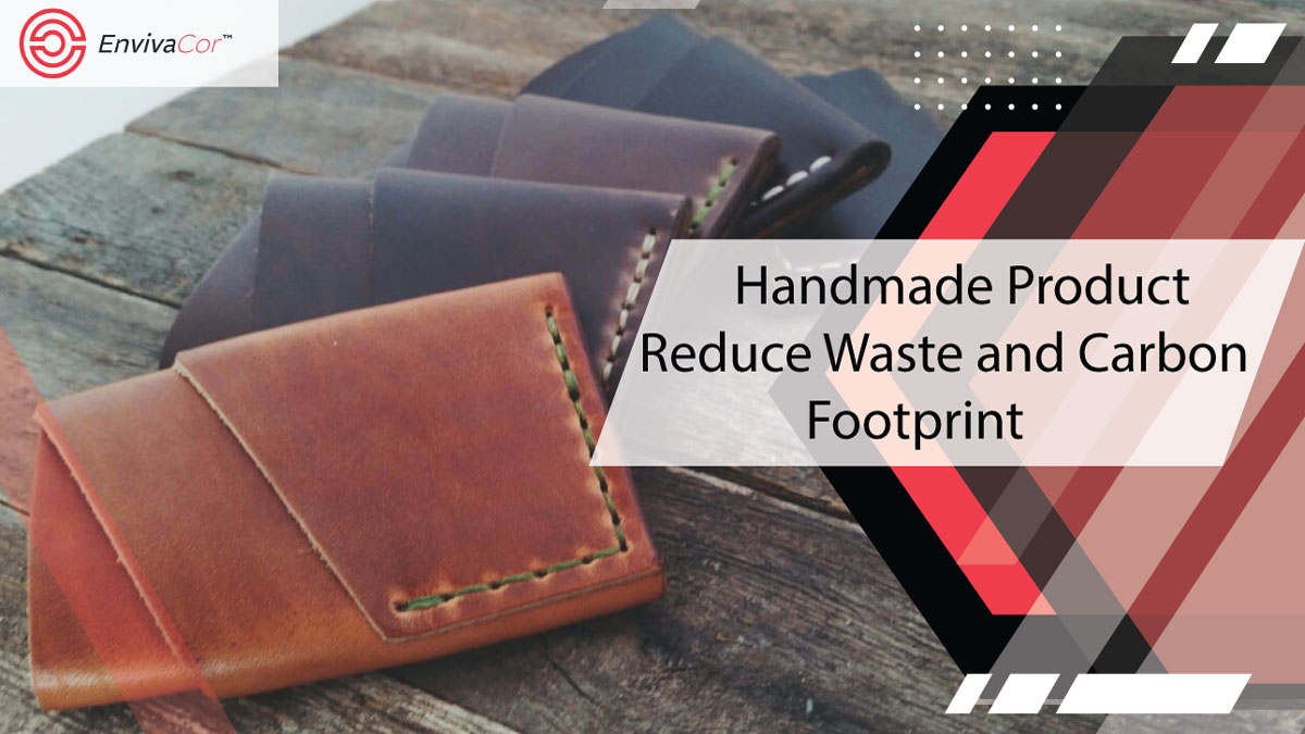 Handmade Product Reduce Waste and Carbon Footprint