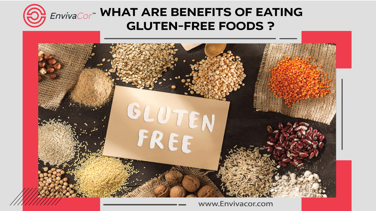 What are Benefits of Eating Gluten-Free Foods ?