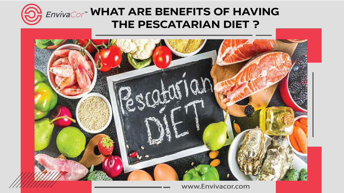 What are Benefits of having the Pescatarian Diet ?